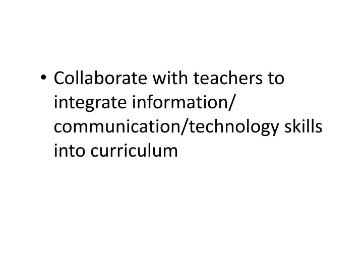 Collaborate with teachers to integrate information/ communication/technology