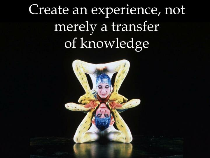 Create an experience, not merely a transfer
