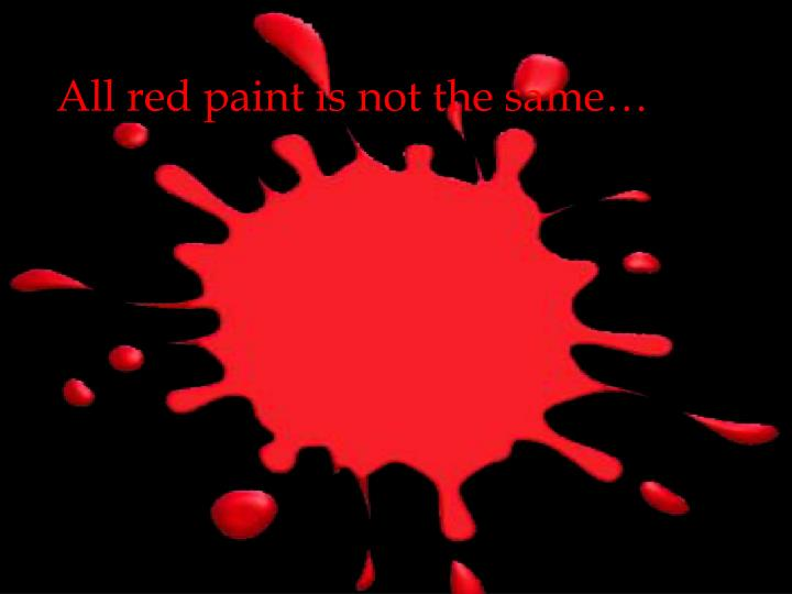 All red paint is not the same…
