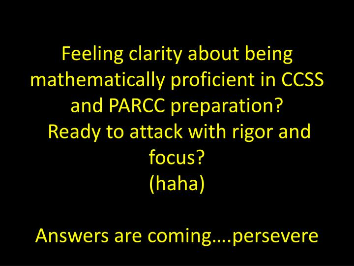 Feeling clarity about being mathematically proficient in CCSS and PARCC preparation?