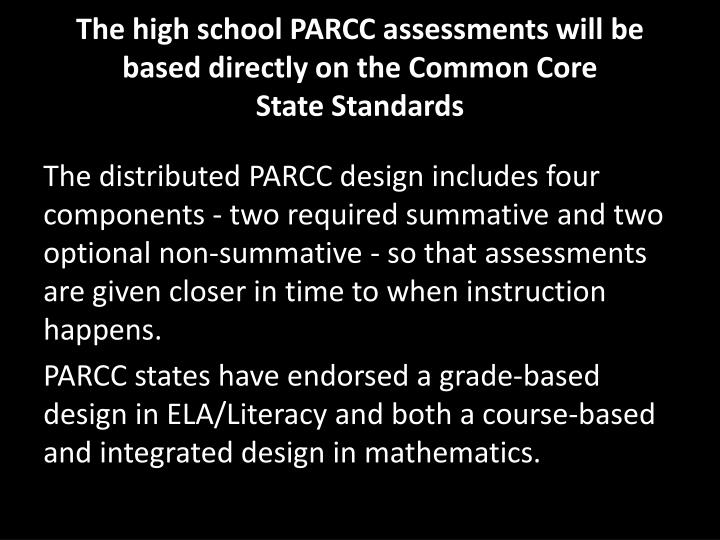 The high school PARCC assessments will be based directly on the Common Core