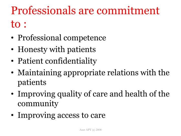 Professionals are commitment to :