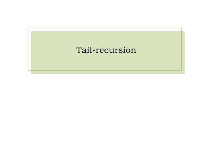 Tail-recursion