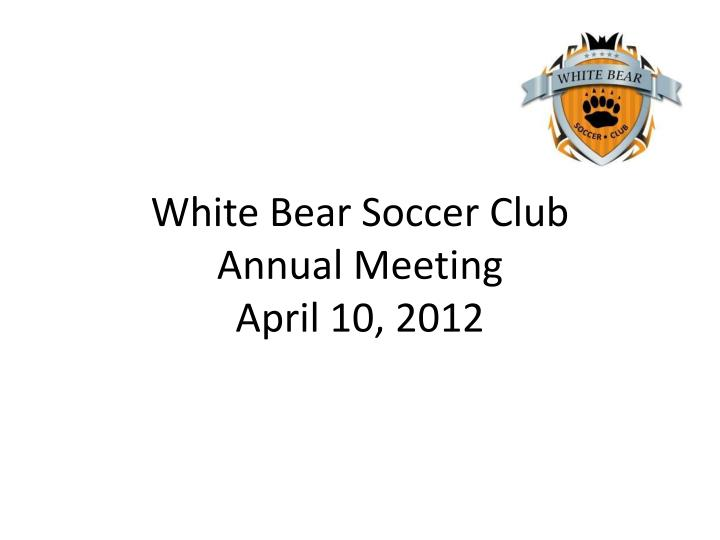 White bear soccer club annual meeting april 10 2012