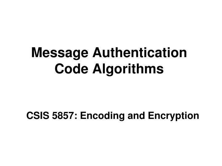 Message authentication code algorithms