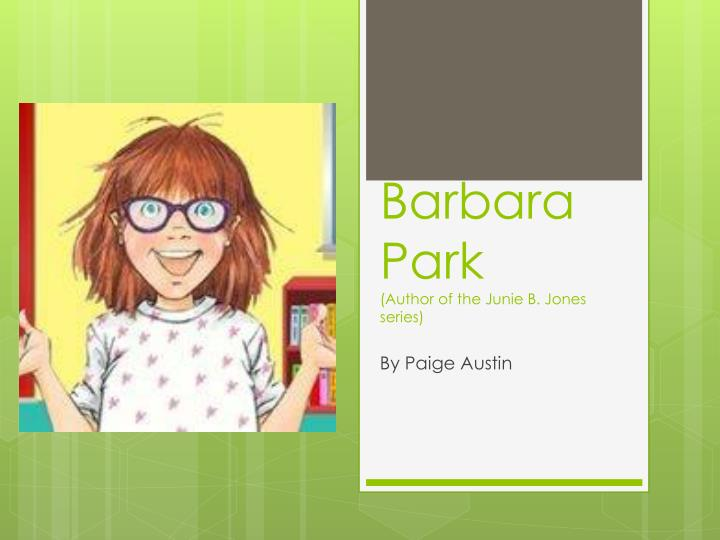 Barbara park author of the junie b jones series