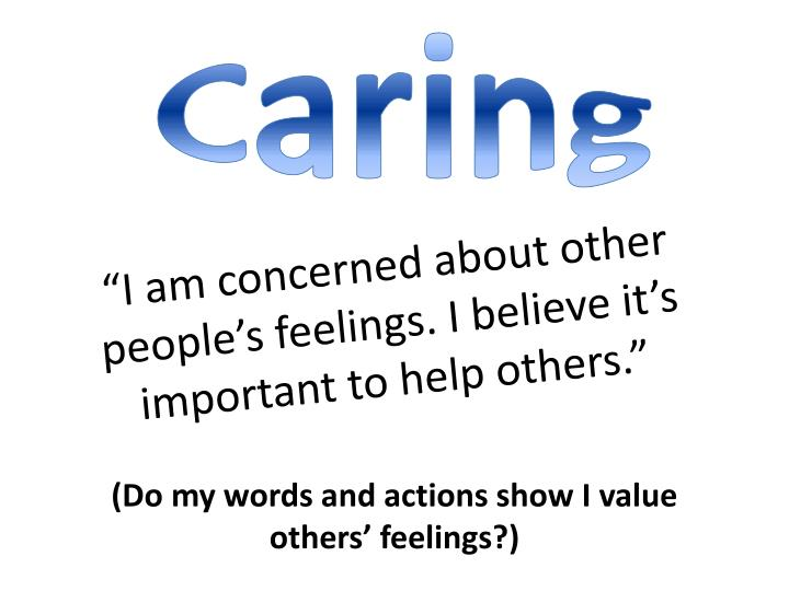 I am concerned about other people s feelings i believe it s important to help others