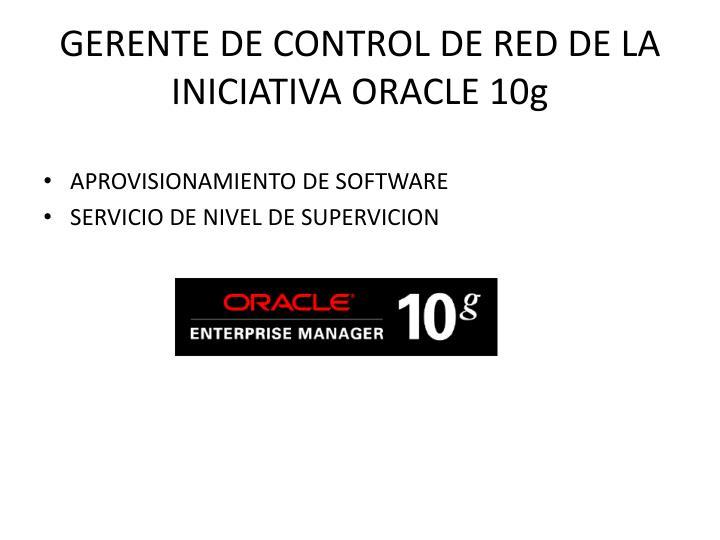 GERENTE DE CONTROL DE RED DE LA INICIATIVA ORACLE 10g