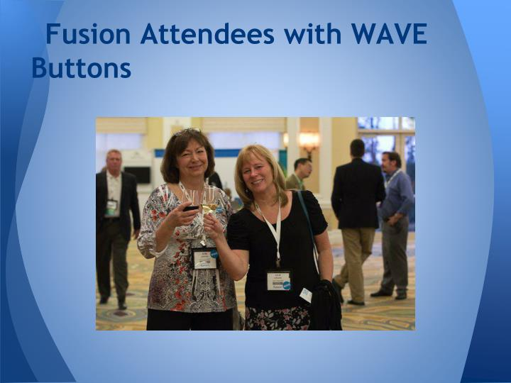 Fusion Attendees with WAVE Buttons