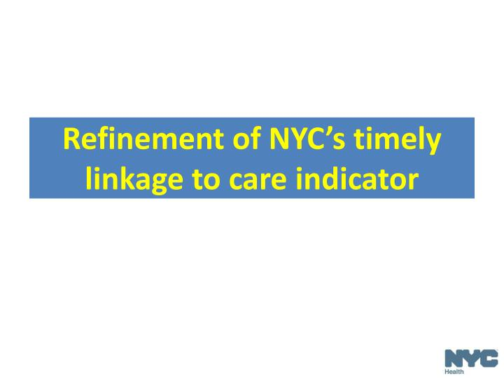 Refinement of NYC's timely linkage to care indicator