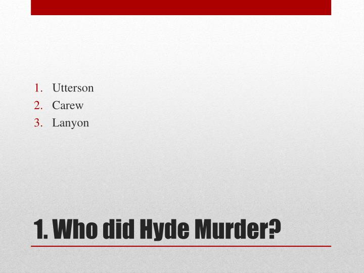 1 who did hyde murder