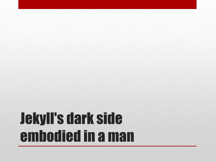 Jekyll's dark side embodied in a man