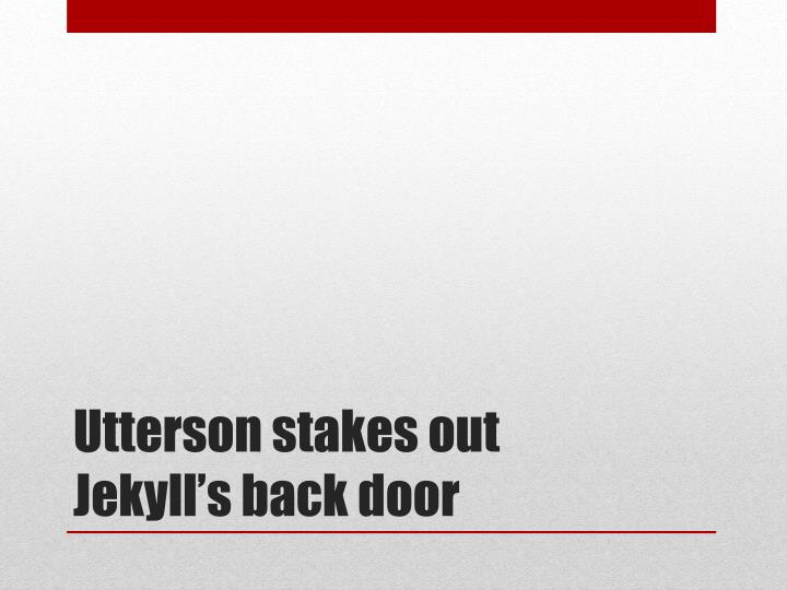 Utterson stakes out Jekyll's back door