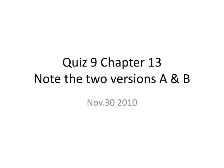 Quiz 9 chapter 13 note the two versions a b