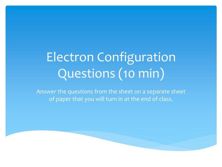 Electron Configuration Questions (10 min)
