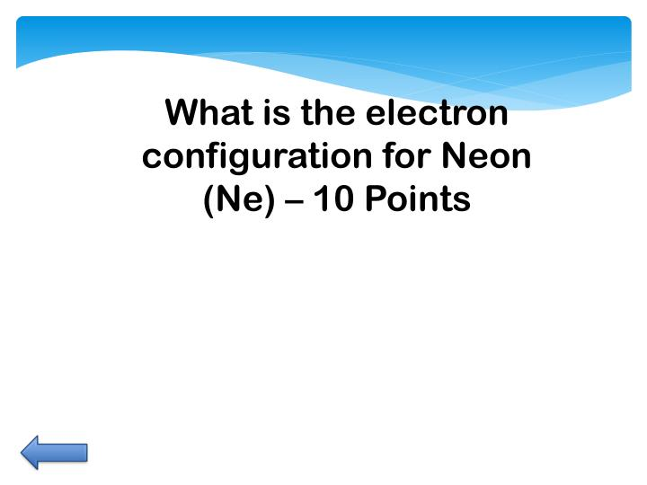 What is the electron configuration for Neon (Ne) –