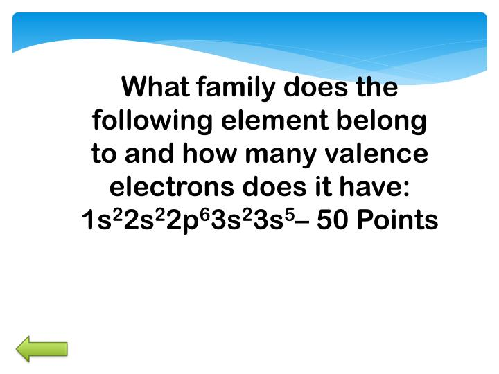 What family does the following element belong to and how many valence electrons does it have: 1s