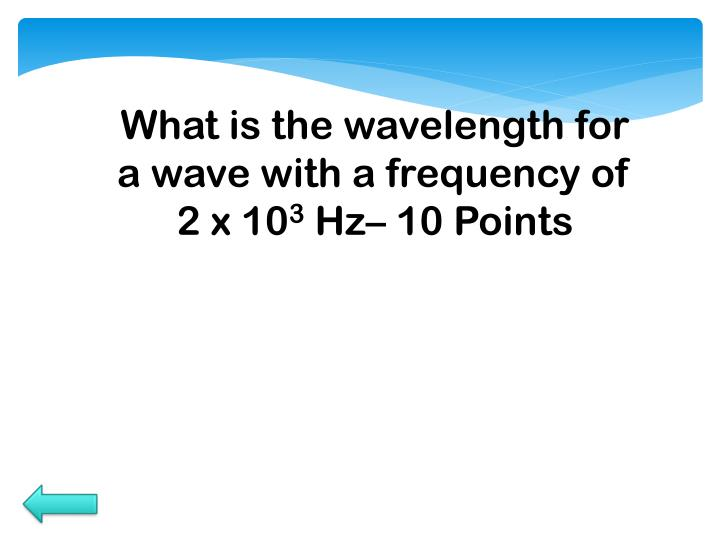 What is the wavelength for a wave with a frequency of 2 x 10