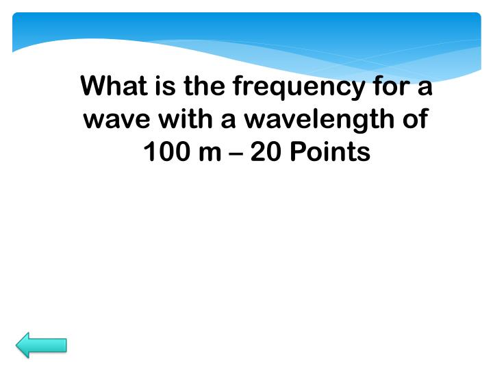 What is the frequency for a wave with a wavelength of 100 m