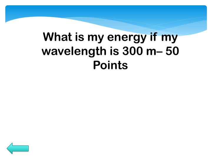 What is my energy if my wavelength is 300 m–