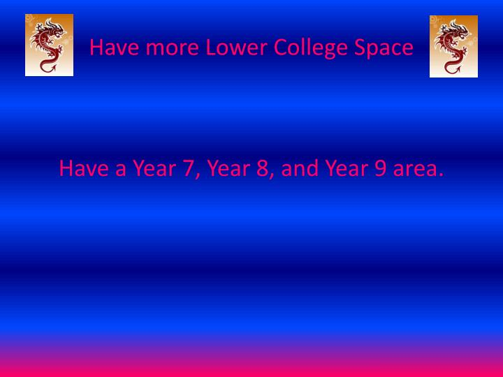 Have more Lower College Space