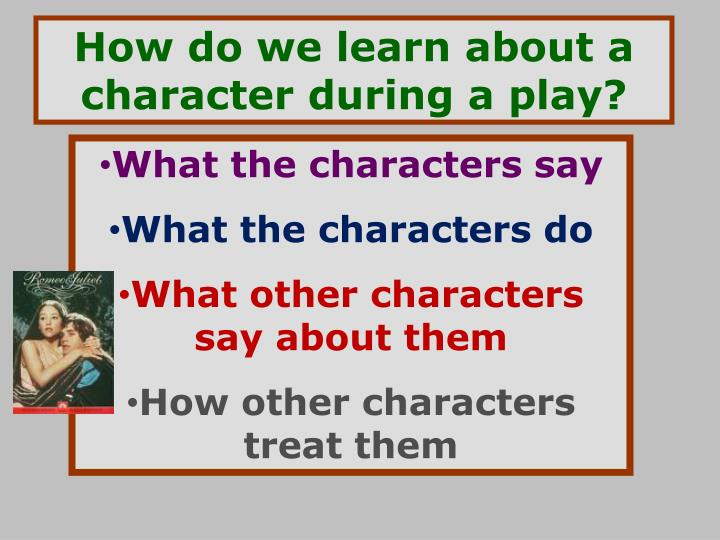 How do we learn about a character during a play?