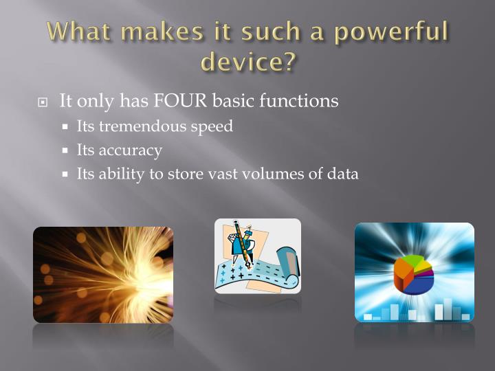 What makes it such a powerful device?