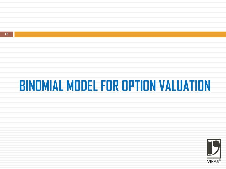 BINOMIAL MODEL FOR OPTION VALUATION