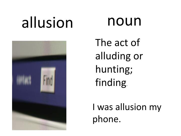 The act of alluding or hunting; finding