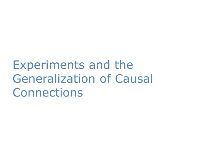 Experiments and the Generalization of Causal Connections