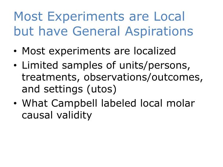 Most Experiments are Local but have General Aspirations