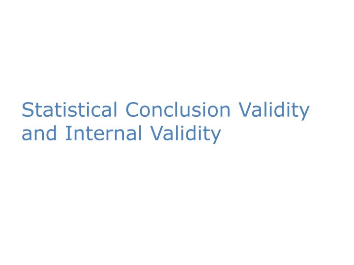 Statistical Conclusion Validity and Internal Validity