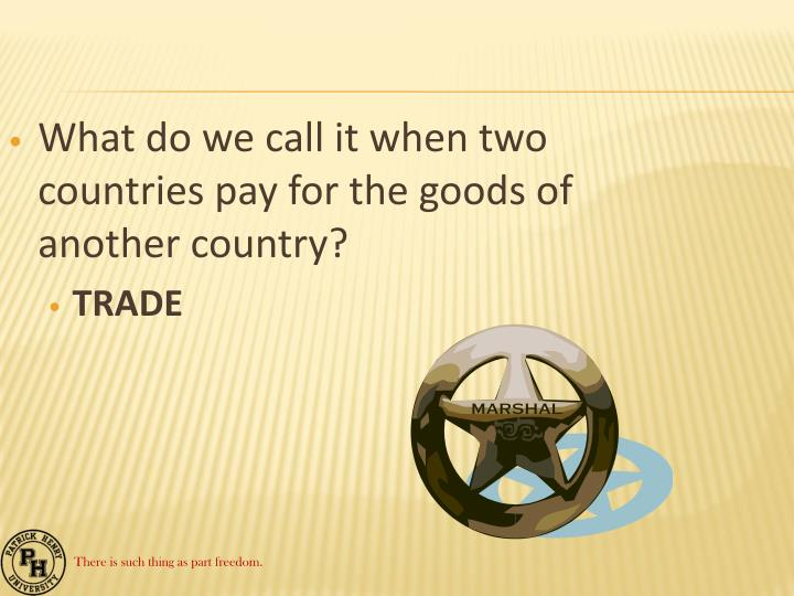 What do we call it when two countries pay for the goods of another country?