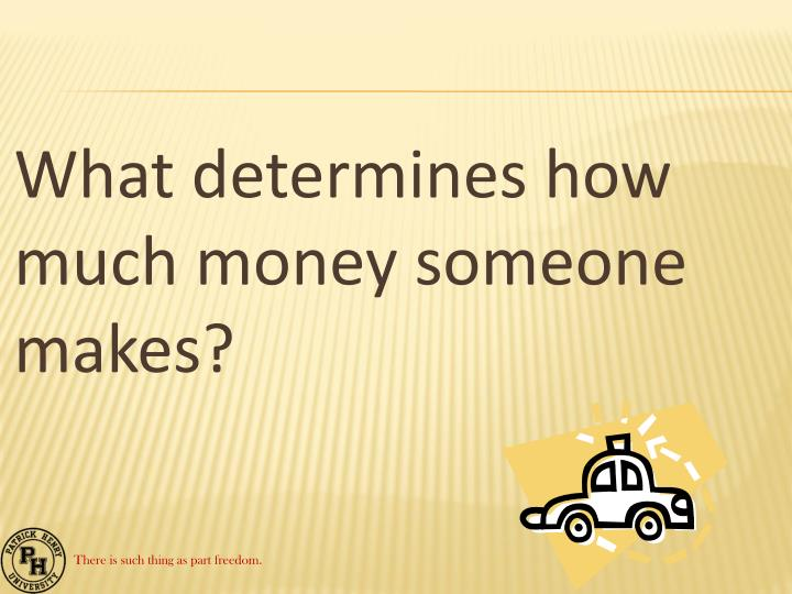 What determines how much money someone makes?