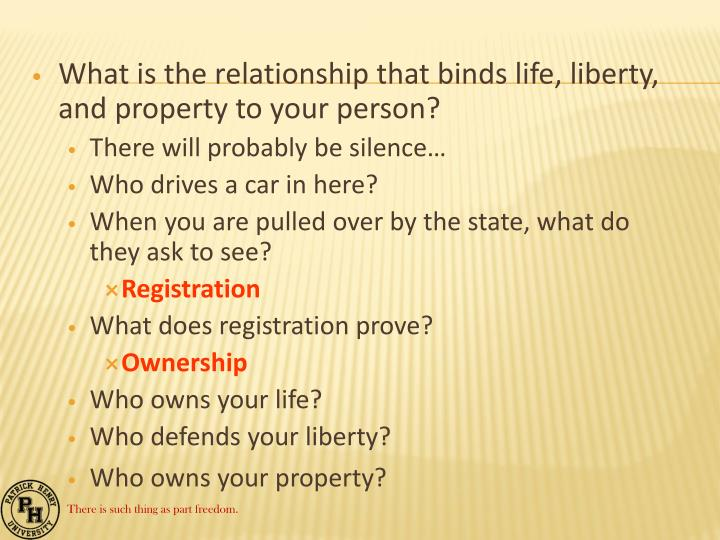 What is the relationship that binds life, liberty, and property to your person?