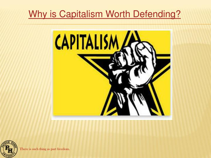 Why is Capitalism Worth Defending?