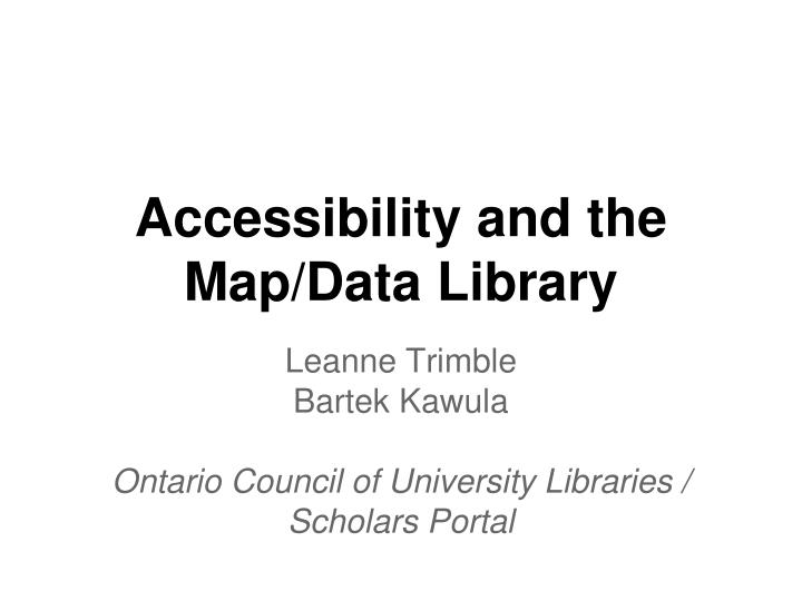 Accessibility and the Map/Data Library