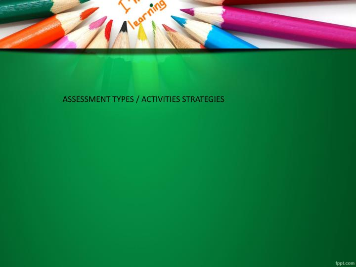 ASSESSMENT TYPES / ACTIVITIES STRATEGIES