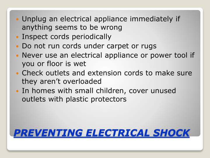 Unplug an electrical appliance immediately if anything seems to be wrong