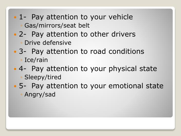 1-  Pay attention to your vehicle