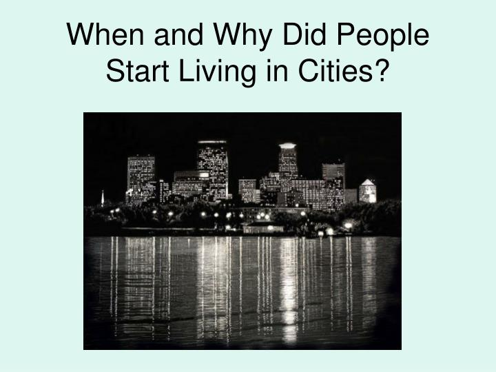 When and Why Did People Start Living in Cities?