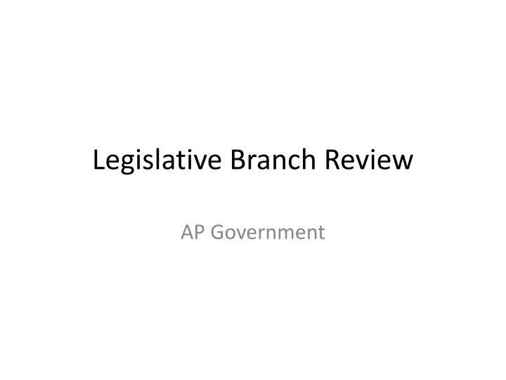 Legislative branch review