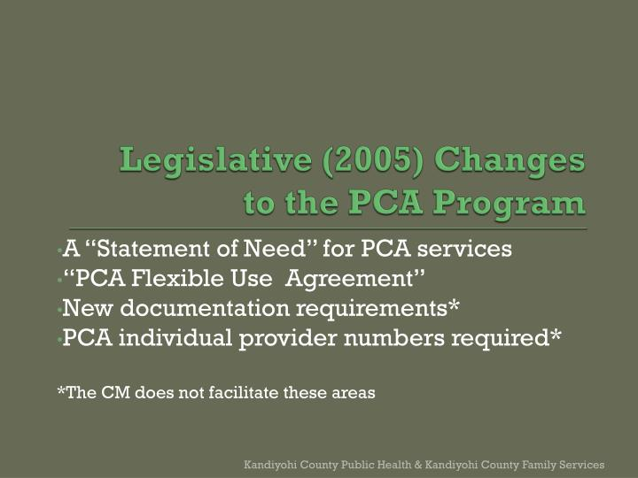 Legislative 2005 changes to the pca program