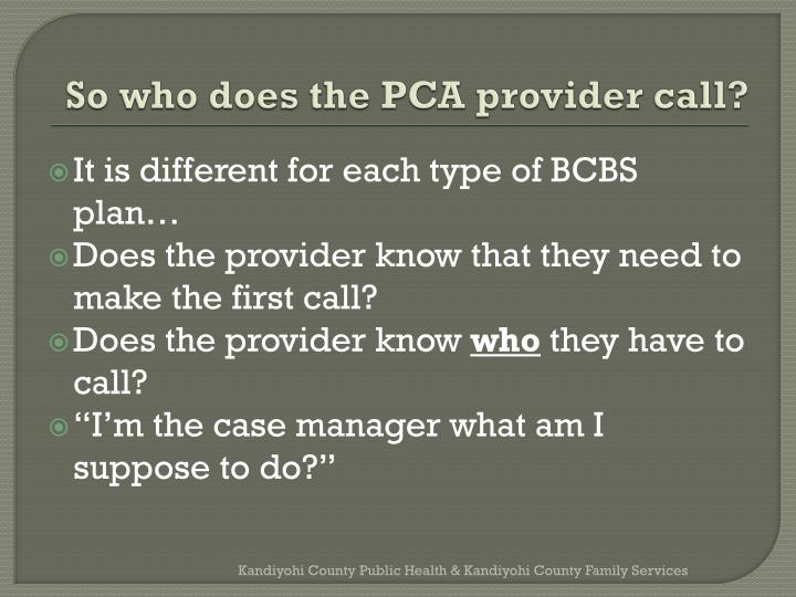 So who does the PCA provider call?