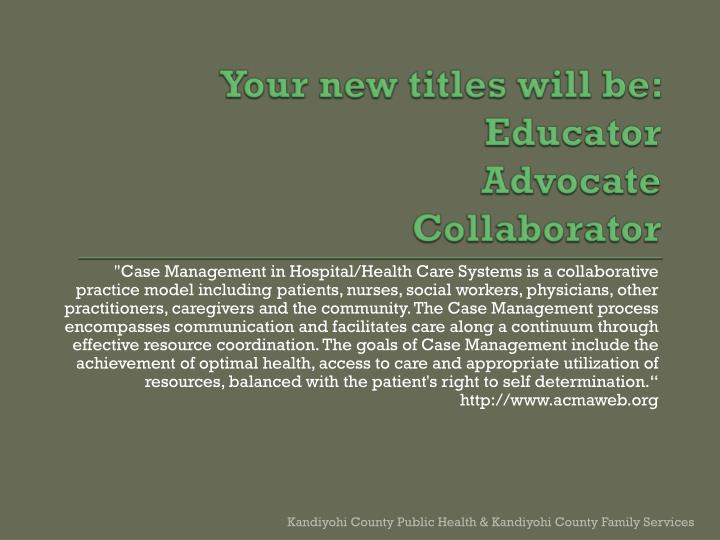 Your new titles will be:  Educator