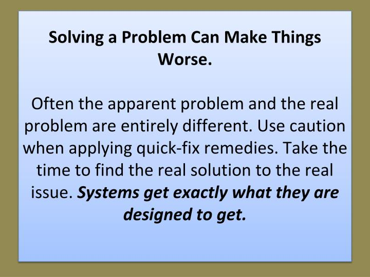 Solving a Problem Can Make Things Worse.