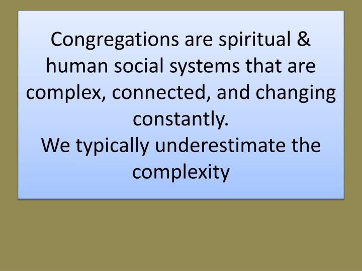 Congregations are spiritual & human social systems that are complex, connected, and changing constan...