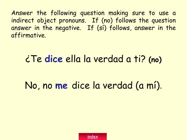 Answer the following question making sure to use a indirect object pronouns.  If (no) follows the question answer in the negative.  If (sí) follows, answer in the affirmative.