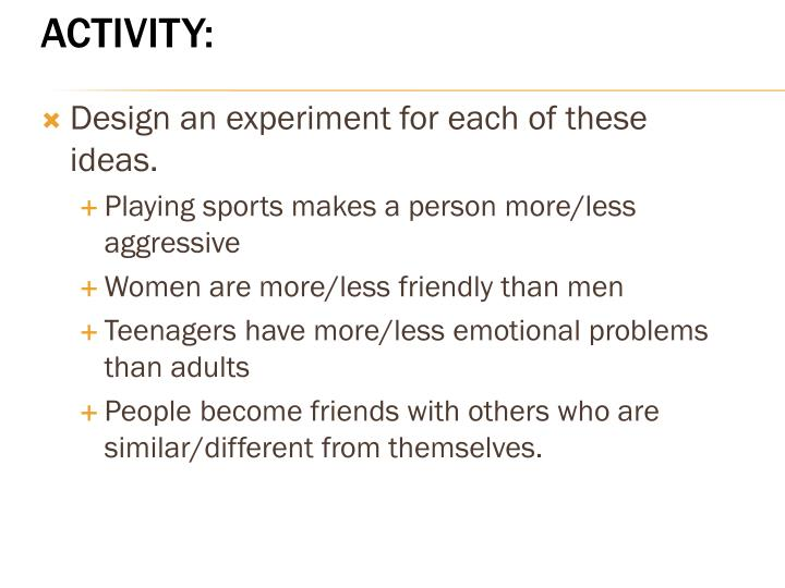Design an experiment for each of these ideas.
