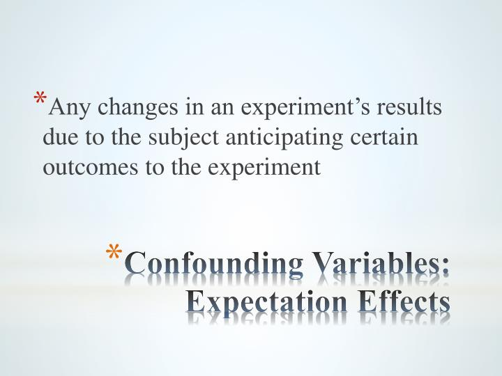 Any changes in an experiment's results due to the subject anticipating certain outcomes to the experiment